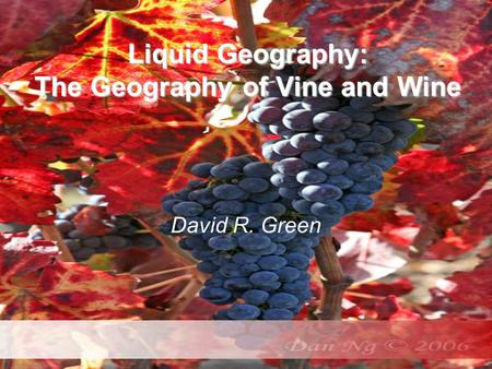 Liquid Geography: The Geography of Vine and Wine David R. Green.