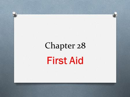 Chapter 28 First Aid. Chapter 28 Lesson 1 Providing First Aid O Relate the nation's goals and objectives to individual, family, and community health.