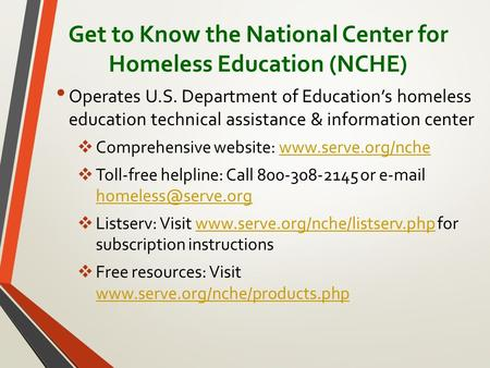 Get to Know the National Center for Homeless Education (NCHE) Operates U.S. Department of Education's homeless education technical assistance & information.