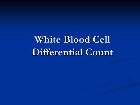White Blood Cell Differential Count. Objectives To able to identify the different types of leucocytes under the microscope To able to identify the different.