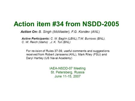 Action item #34 from NSDD-2005 IAEA-NSDD-07 Meeting St. Petersberg, Russia June 11-15, 2007 Action On: B. Singh (McMaster), F.G. Kondev (ANL) Active Participants:
