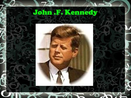 John.F. Kennedy Young J.F.K J.F.K was born in 83 Beals Street Boston, Mass. On Tuesday May 29 th 1917. He was not born in a hospital. His first house.