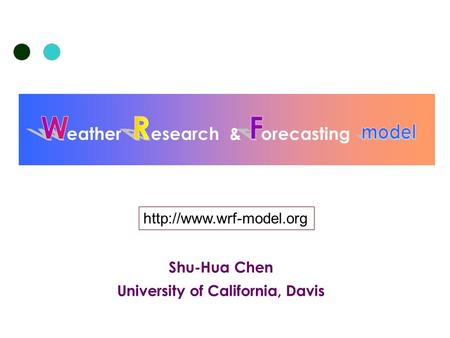 Shu-Hua Chen University of California, Davis eatheresearch & orecasting