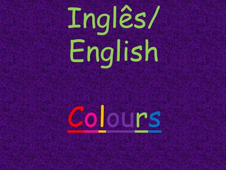 Inglês/ English Colours. Black Green Red Pink Orange Purple Yellow White Blue Brown Grey.
