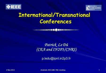 2 Nov 2012 Anaheim -NSS-MIC TNC meeting 1 International/Transnational Conferences Patrick Le Dû (CEA and IN2P3/CNRS)