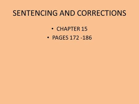 SENTENCING AND CORRECTIONS CHAPTER 15 PAGES 172 -186.
