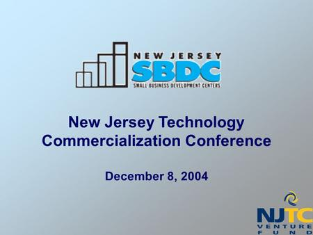 New Jersey Technology Commercialization Conference December 8, 2004.