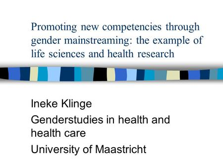 Promoting new competencies through gender mainstreaming: the example of life sciences and health research Ineke Klinge Genderstudies in health and health.
