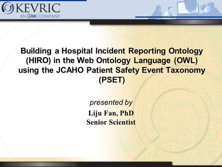 Building a Hospital Incident Reporting Ontology (HIRO) in the Web Ontology Language (OWL) using the JCAHO Patient Safety Event Taxonomy (PSET) presented.