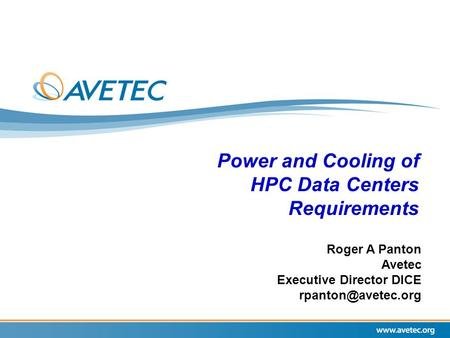 Power and Cooling of HPC Data Centers Requirements Roger A Panton Avetec Executive Director DICE