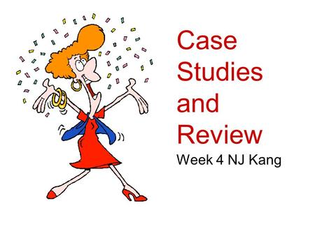 Case Studies and Review Week 4 NJ Kang. 5) Studying Cases Case study is a strategy for doing research which involves an empirical investigation of a particular.