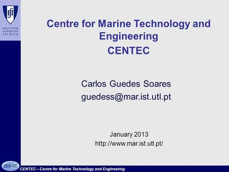 CENTEC – Centre for Marine Technology and Engineering Carlos Guedes Soares January 2013  Centre for Marine.