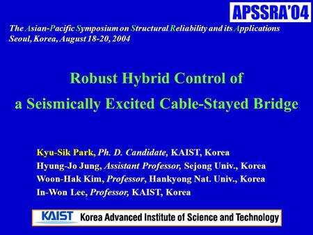 The Asian-Pacific Symposium on Structural Reliability and its Applications Seoul, Korea, August 18-20, 2004 Kyu-Sik Park Kyu-Sik Park, Ph. D. Candidate,