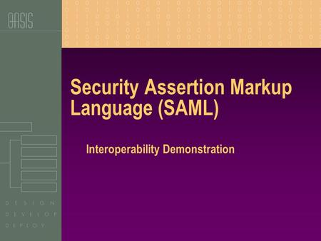 Security Assertion Markup Language (SAML) Interoperability Demonstration.