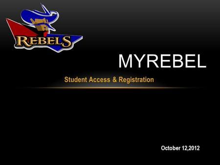 Student Access & Registration MYREBEL October 12,2012.