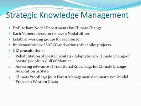 Strategic Knowledge Management DoE-to have Nodal Departments for Climate Change Each Vulnerable sector to have a Nodal officer Establish working groups.