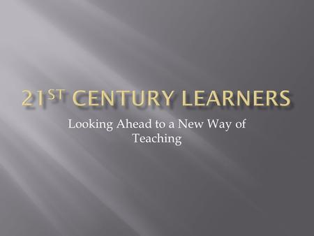 Looking Ahead to a New Way of Teaching.  21 st Century Learning – Three Year Plan (by the NB DOE)  A Discussion Paper on 21 st Century Learning  21.