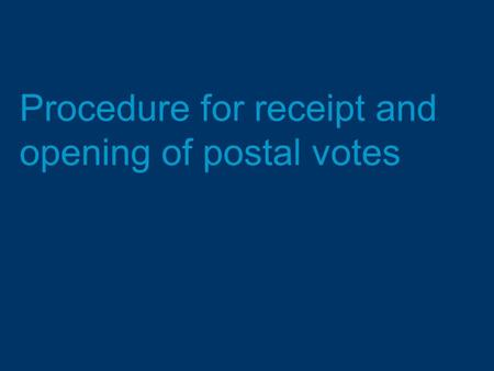Procedure for receipt and opening of postal votes.