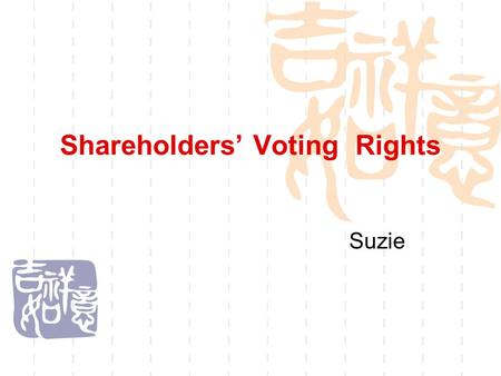 Shareholders' Voting Rights Suzie. Facts  Company A ( 2 million )  B ( Director, Legal Rep ) Company C  ( 0.9 million ) ( 1.1 million )
