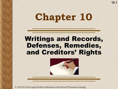 10.1 Chapter 10 Writings and Records, Defenses, Remedies, and Creditors' Rights © 2003 by West Legal Studies in Business/A Division of Thomson Learning.