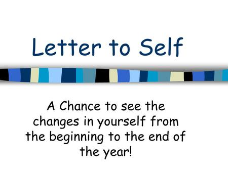 Letter to Self A Chance to see the changes in yourself from the beginning to the end of the year!