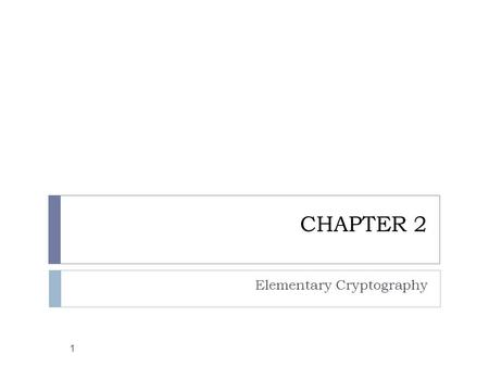 CHAPTER 2 Elementary Cryptography 1. Objectives 2  Define the concept of encryption  Discuss different type of cryptography algorithms  Explain the.