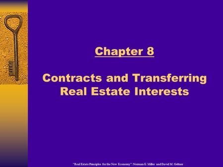 "Chapter 8 Contracts and Transferring Real Estate Interests ""Real Estate Principles for the New Economy"": Norman G. Miller and David M. Geltner."