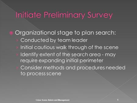  Organizational stage to plan search: › Conducted by team leader › Initial cautious walk through of the scene › Identify extent of the search area - may.