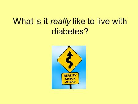 What is it really like to live with diabetes?. It begins with the date of diagnosis, especially for people with Type 1....