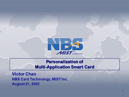 1 Victor Chan NBS Card Technology, MIST Inc. August 21, 2002 Personalization of Multi-Application Smart Card.
