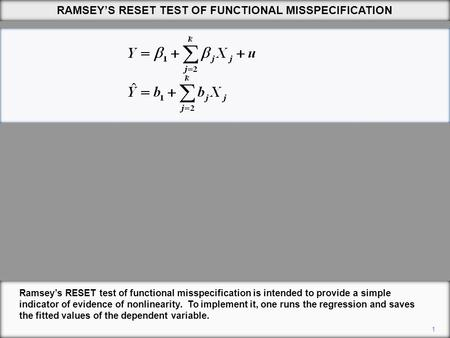 RAMSEY'S RESET TEST OF FUNCTIONAL MISSPECIFICATION 1 Ramsey's RESET test of functional misspecification is intended to provide a simple indicator of evidence.