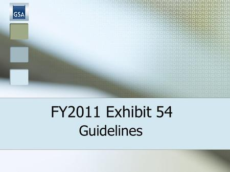 FY2011 Exhibit 54 Guidelines. 2 Exhibit 54: PURPOSE Tool used for assisting agencies in completing their Space Budget Justifications Basis for Annual.