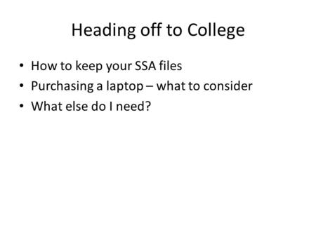 Heading off to College How to keep your SSA files Purchasing a laptop – what to consider What else do I need?