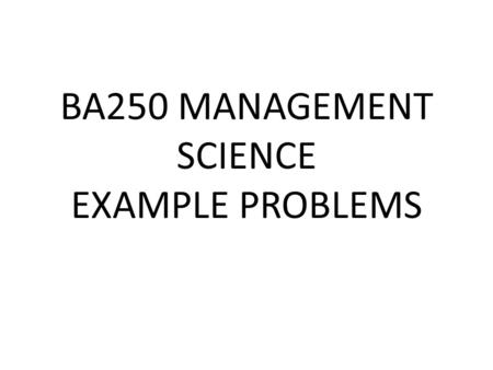 BA250 MANAGEMENT SCIENCE EXAMPLE PROBLEMS. Example 1 Labor Scheduling Arlington Bank of Commerce and Industry is a busy bank that has requirements for.