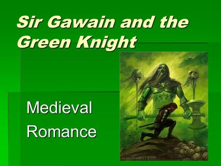 chivalry in sir gawain the the green knight and le morte d arthur In le morte d'arthur (written by sir thomas malory), morholt was called marhaus marhaus was listed as one of the six knights who were better than gawain marhaus was companions of gawain and yvain (or uwain), and undertook one of the adventures of the three damosels of the fountain.