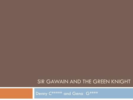 SIR GAWAIN AND THE GREEN KNIGHT Denny C***** and Gena G****
