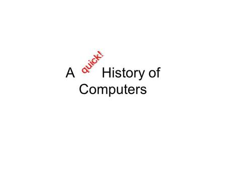 A History of Computers. 500 BC: The abacus Not a whole lot… The Roman Empire, Jesus, King Arthur, the Dark Ages, The Renaissance, Christopher Colombus,