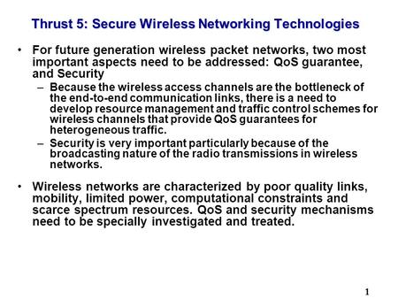 1 Thrust 5: Secure Wireless Networking Technologies For future generation wireless packet networks, two most important aspects need to be addressed: QoS.