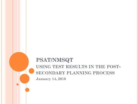 PSAT/NMSQT USING TEST RESULTS IN THE POST - SECONDARY PLANNING PROCESS January 14, 2016.