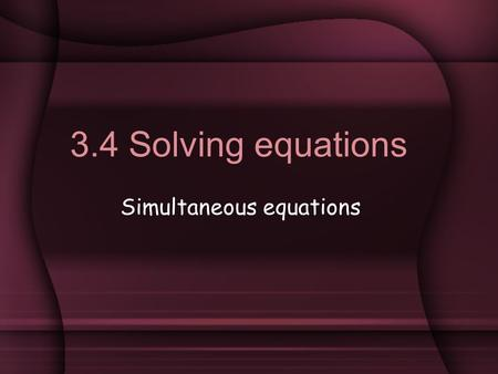 3.4 Solving equations Simultaneous equations. Snakes on planes or How to describe the geometric relationship between planes.