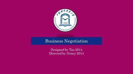 Business Negotiation Designed by Tao 2014 Directed by Nancy 2014.
