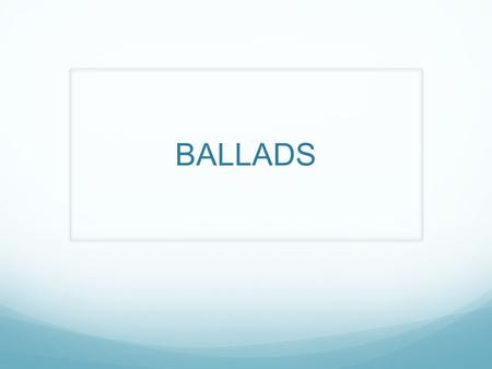 BALLADS. WHAT IS A BALLAD? A ballad is a lively storytelling (NARRATIVE) poem written in what is called the ballad stanza (QUATTRAIN) ballads tell stories.
