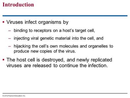  Viruses infect organisms by –binding to receptors on a host's target cell, –injecting viral genetic material into the cell, and –hijacking the cell's.