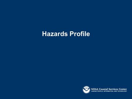 Hazards Profile. Objective: To identify key hazards issues and priorities Identify information gaps to address these concerns.