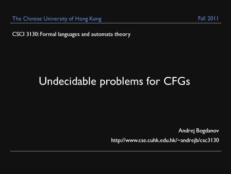 CSCI 3130: Formal languages and automata theory Andrej Bogdanov  The Chinese University of Hong Kong Undecidable.