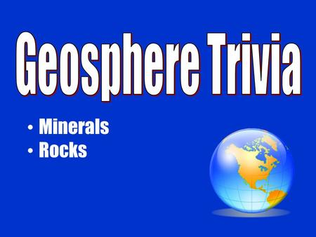 Minerals Rocks. ANSWER: The four characteristics of all minerals.ANSWER: The four characteristics of all minerals. QUESTION: What is solid, formed in.