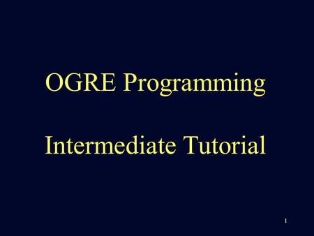 1 OGRE Programming Intermediate Tutorial. 2Contents 2 1.Select any object on the screen using the mouse 2.Restrict what is selectable.