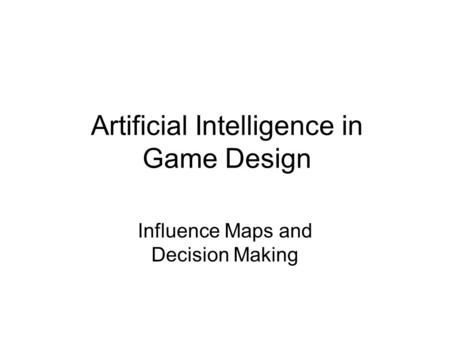 Artificial Intelligence in Game Design Influence Maps and Decision Making.