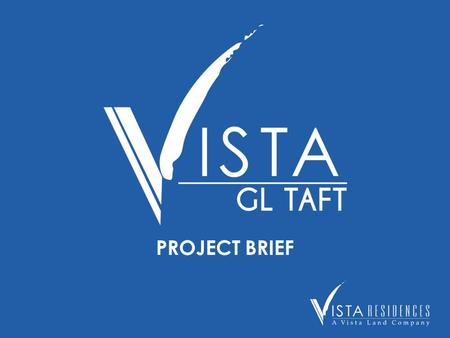 PROJECT BRIEF. PROJECT NAME Vista GL Taft ADDRESS 1344 Taft Avenue, Ermita, Manila LOT AREA 964.40 sqm. JV PARTNER Santiago Syjuco Inc. NO. OF FLOORS.