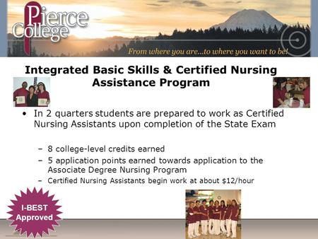 Integrated Basic Skills & Certified Nursing Assistance Program In 2 quarters students are prepared to work as Certified Nursing Assistants upon completion.